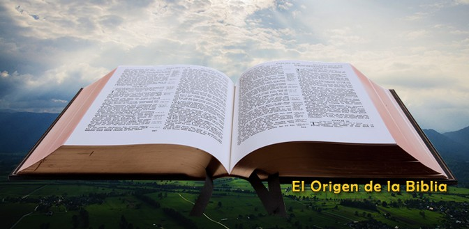El Origen de la Biblia. Parte 1